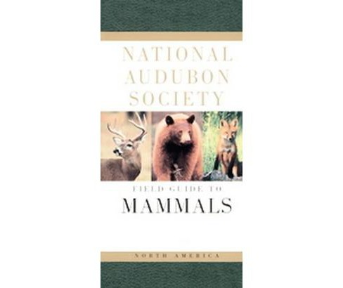 National Audubon Society Field Guide to North American Mammals (Revised / Subsequent) (Paperback) (John - image 1 of 1
