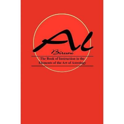 Book of Instructions in the Elements of the Art of Astrology - by  Al Biruni & Biruni Al Biruni (Paperback)