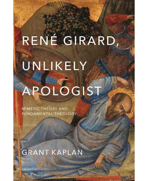 Rene Girard, Unlikely Apologist : Mimetic Theory and Fundamental Theology (Hardcover) (Grant Kaplan) - image 1 of 1