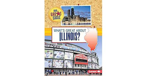 What's Great About Illinois? (Paperback) (Kristin Marciniak) - image 1 of 1