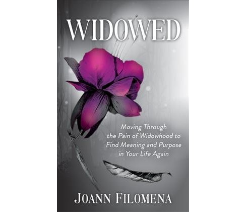 Widowed : Moving Through the Pain of Widowhood to Find Meaning and Purpose in Your Life Again - image 1 of 1