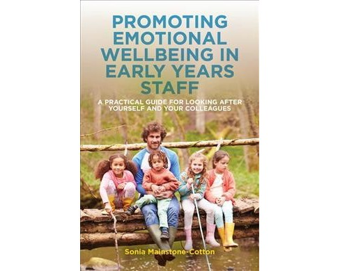 Promoting Emotional Wellbeing in Early Years Staff : A Practical Guide for Looking After Yourself and - image 1 of 1