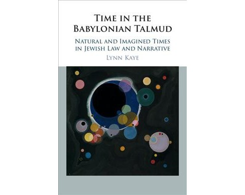 Time in the Babylonian Talmud : Natural and Imagined Times in Jewish Law and Narrative (Hardcover) (Lynn - image 1 of 1
