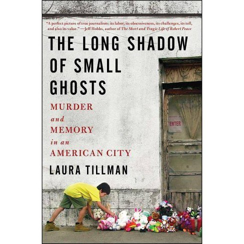 The Long Shadow of Small Ghosts - by  Laura Tillman (Paperback) - image 1 of 1