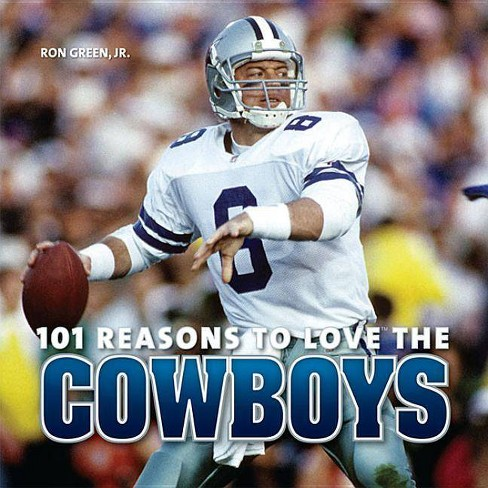 101 Reasons to Love the Cowboys - by  Ron Green Jr (Hardcover) - image 1 of 1
