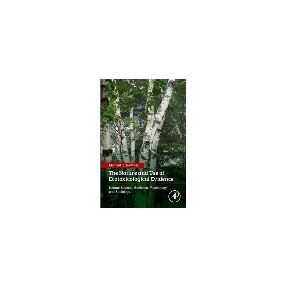 Nature and Use of Ecotoxicological Evidence : Natural Science, Statistics, Psychology, and Sociology