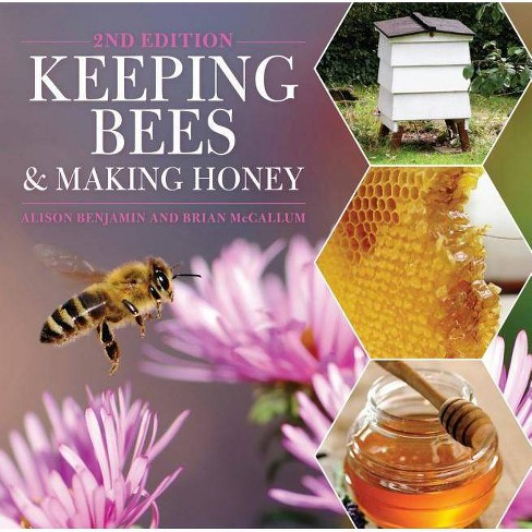 Keeping Bees and Making Honey - 2 Edition by  Alison Benjamin & Brian McCallum (Paperback) - image 1 of 1