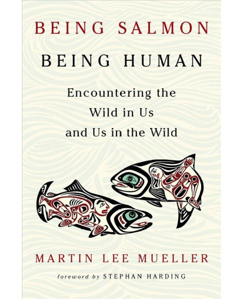 Being Salmon, Being Human : Encountering the Wild in Us and Us in the Wild -  (Paperback) - image 1 of 1