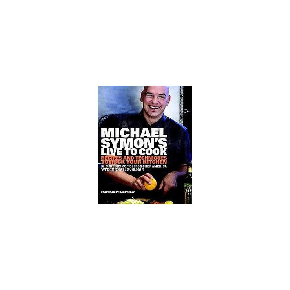 Michael Symon's Live to Cook : Recipes and Techniques to Rock Your Kitchen (Hardcover) (Michael Symon &