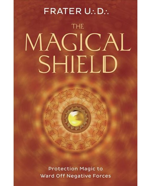 Magical Shield : Protection Magic to Ward Off Negative Forces (Paperback) (Frater U. D.) - image 1 of 1