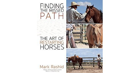 Finding the Missed Path : The Art of Restarting Horses (Paperback) (Mark Rashid) - image 1 of 1