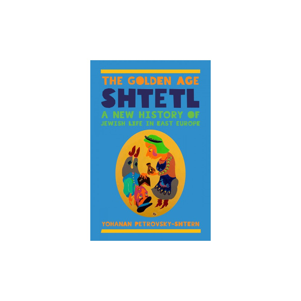 Golden Age Shtetl : A New History of Jewish Life in East Europe (Paperback) (Yohanan Petrovsky-shtern)