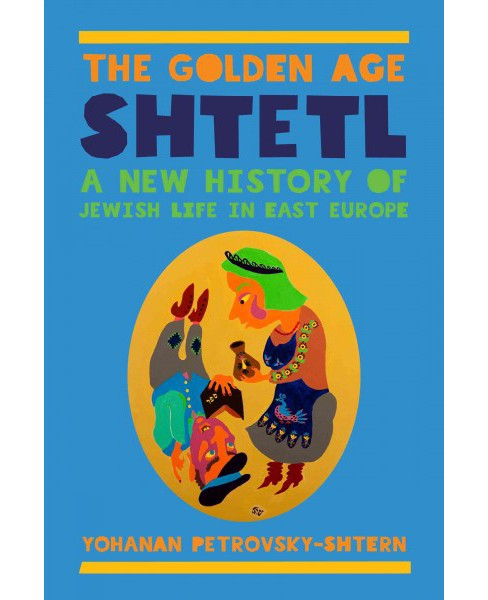 Golden Age Shtetl : A New History of Jewish Life in East Europe (Paperback) (Yohanan Petrovsky-shtern) - image 1 of 1
