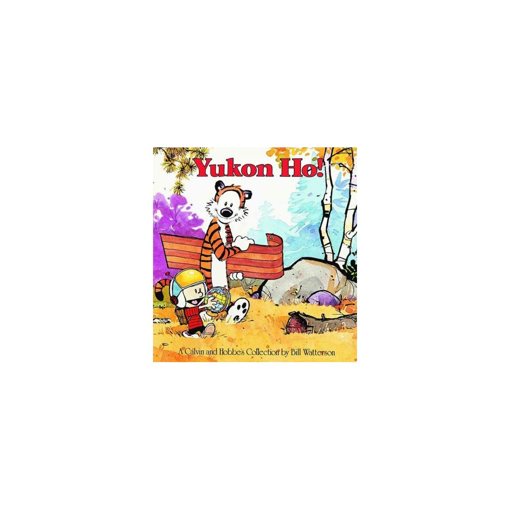 Yukon Ho : A Calvin and Hobbes Collection - by Bill Watterson (Paperback)