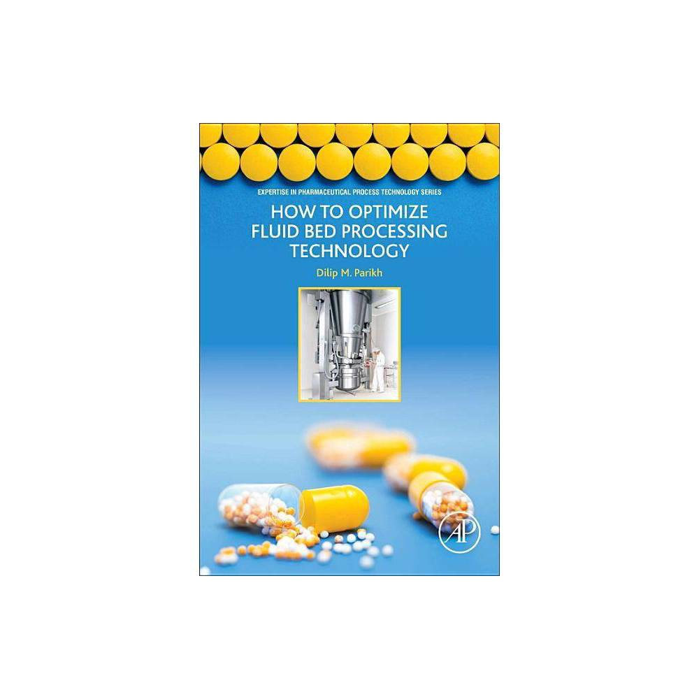 How To Optimize Fluid Bed Processing Technology Expertise In Pharmaceutical Process Technology By Dilip Parikh Paperback