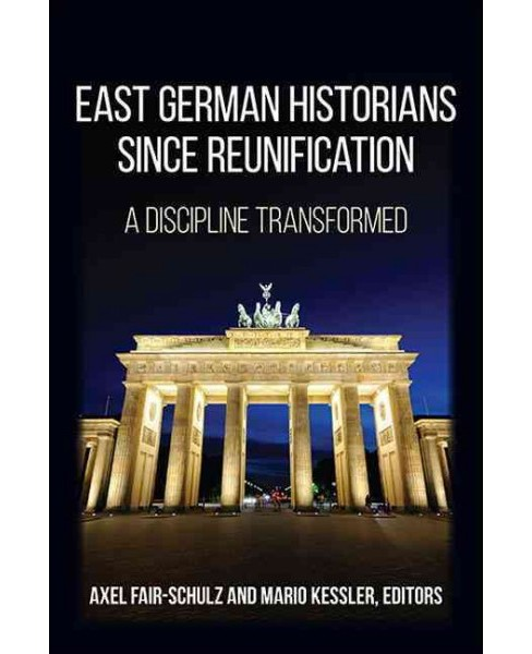 East German Historians Since Reunification : A Discipline Transformed (Hardcover) - image 1 of 1