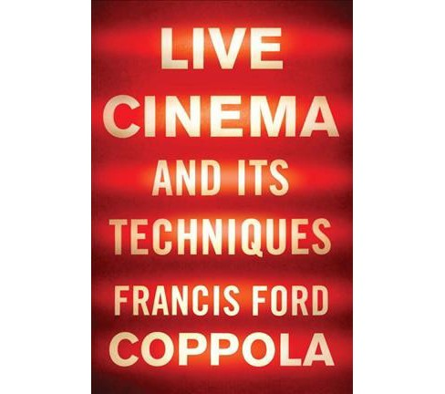 Live Cinema and Its Techniques -  by Francis Ford Coppola (Hardcover) - image 1 of 1