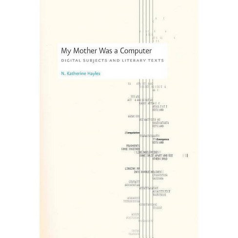 My Mother Was a Computer - by  N Katherine Hayles (Paperback) - image 1 of 1
