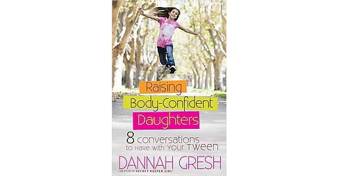 Raising Body-Confident Daughters : 8 Conversations to Have with Your Tween (Paperback) (Dannah Gresh) - image 1 of 1