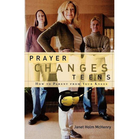 Prayer Changes Teens - by  Janet Holm McHenry (Paperback) - image 1 of 1