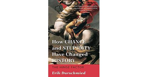How Chance and Stupidity Have Changed History : The Hinge Factor (Paperback) (Erik Durschmied) - image 1 of 1