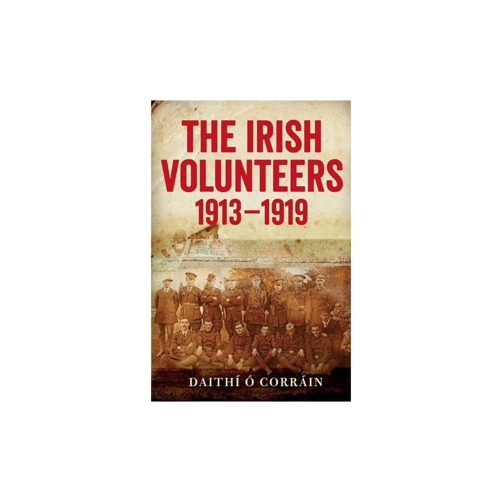 Irish Volunteers, 1913-19 : A History - by Daithi O. Corrain (Paperback)