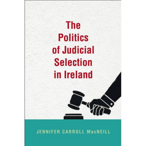 The Politics of Judicial Selection in Ireland - by  Jennifer Carroll MacNeill (Hardcover) - image 1 of 1