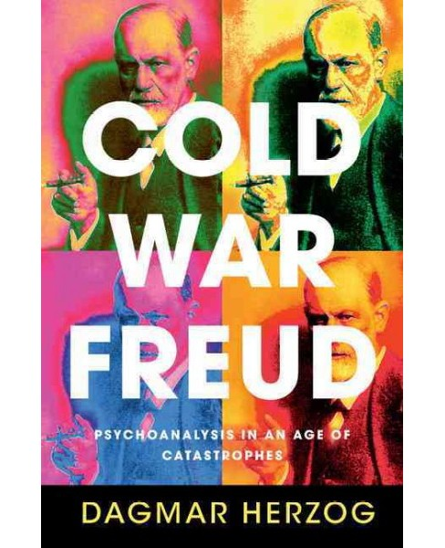 Cold War Freud : Psychoanalysis in an Age of Catastrophes (Hardcover) (Dagmar Herzog) - image 1 of 1