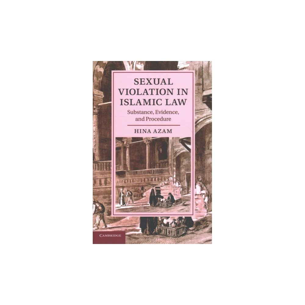 Sexual Violation in Islamic Law : Substance, Evidence, and Procedure (Reprint) (Paperback) (Hina Azam)