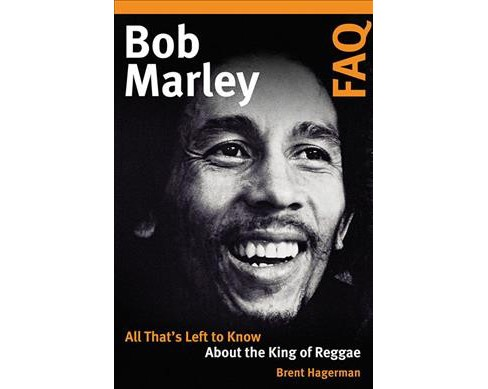 Bob Marley FAQ : All That's Left to Know About the King of Reggae -  by Brent Hagerman (Paperback) - image 1 of 1