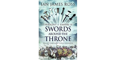 Swords Around the Throne (Hardcover) (Ian James Ross) - image 1 of 1