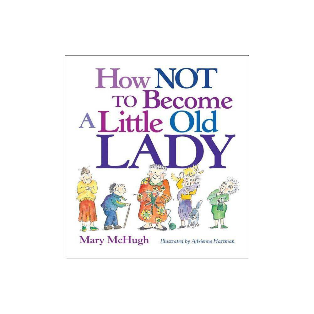 How Not To Become A Little Old Lady By Mary Mchugh Paperback