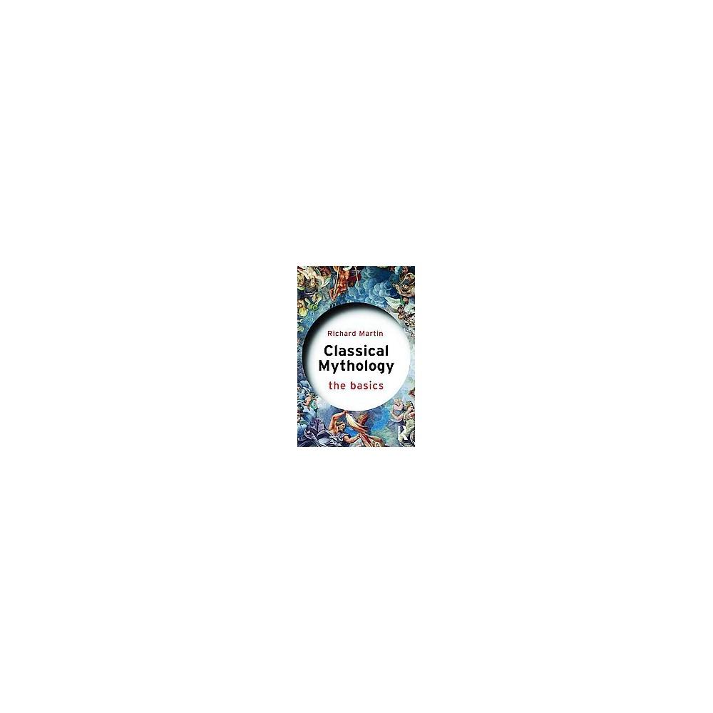 Classical Mythology : The Basics (Paperback) (Richard Martin)