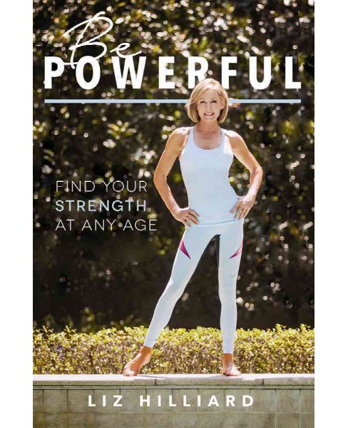 Be Powerful : Find Your Strength at Any Age (Hardcover) (Liz Hilliard) - image 1 of 1