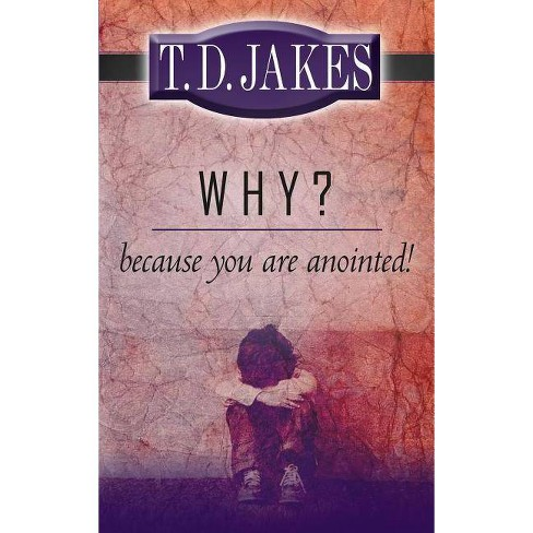 Why? Because You're Anointed! - by  T D Jakes (Paperback) - image 1 of 1