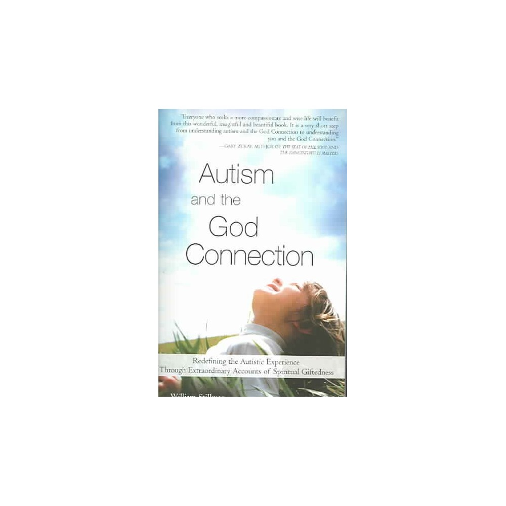 Autism And the God Connection : Redefining the Autistic Experience Through Extraordinary Accounts of