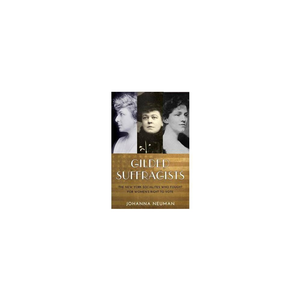 Gilded Suffragists : The New York Socialites Who Fought for Women's Right to Vote - Reprint (Paperback)