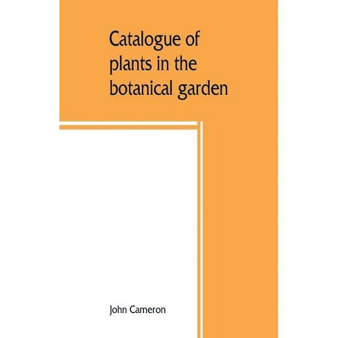 Catalogue of plants in the botanical garden. Bangalore, and its vicinity - by  John Cameron (Paperback) - image 1 of 1