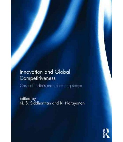 Innovation and Global Competitiveness : Case of India's Manufacturing Sector (Hardcover) - image 1 of 1