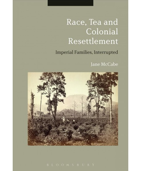 Race, Tea and Colonial Resettlement : Imperial Families, Interrupted (Hardcover) (Jane Mccabe) - image 1 of 1