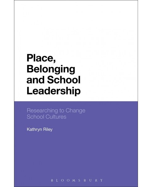Place, Belonging and School Leadership : Researching to Make the Difference (Hardcover) (Kathryn Riley) - image 1 of 1