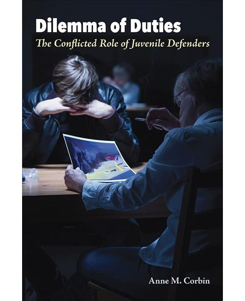 Dilemma of Duties : The Conflicted Role of Juvenile Defenders -  by Anne M. Corbin (Paperback) - image 1 of 1