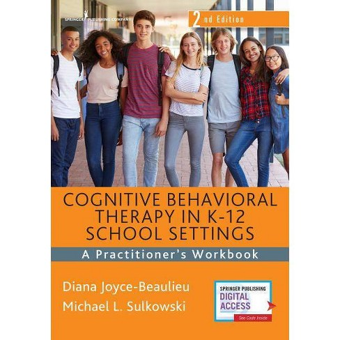 Cognitive Behavioral Therapy in K-12 School Settings, Second Edition - 2nd Edition by  Diana Joyce-Beaulieu & Michael L Sulkowski (Paperback) - image 1 of 1