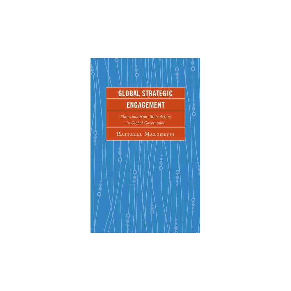 Global Strategic Engagement : States and Non-State Actors in Global Governance (Hardcover) (Raffaele Global Strategic Engagement : States and Non-State Actors in Global Governance (Hardcover) (Raffaele
