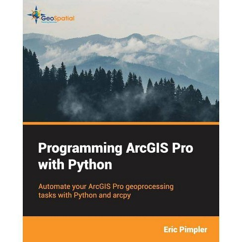 Programming Arcgis Pro with Python - by Eric Pimpler (Paperback)