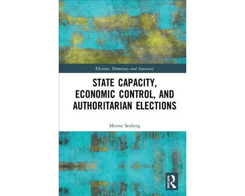State Capacity, Economic Control, and Authoritarian Elections -  by Merete Bech Seeberg (Hardcover) - image 1 of 1