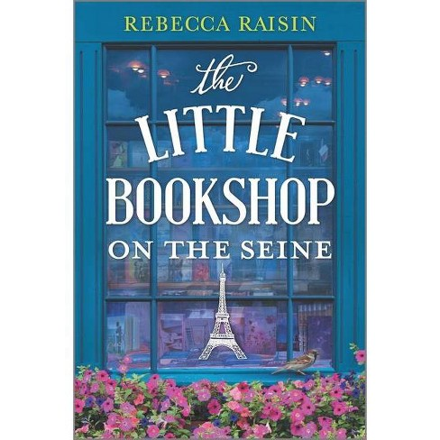 The Little Bookshop on the Seine - by  Rebecca Raisin (Paperback) - image 1 of 1