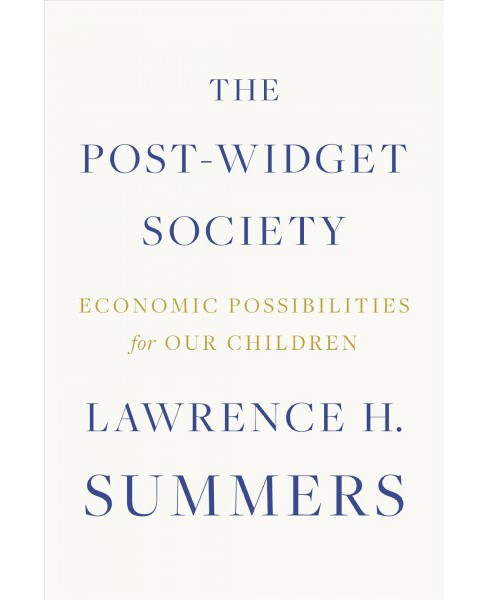 Post-widget Society : Economic Possibilities for Our Children (Hardcover) (Lawrence H. Summers & - image 1 of 1