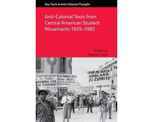 Anti-Colonial Texts from Central American Student Movements 1929-1983 (Paperback) - image 1 of 1