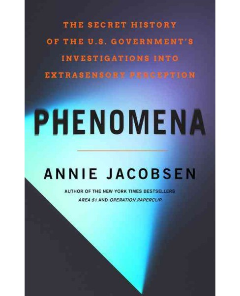 Phenomena : The Secret History of the U.S. Government's Investigations into Extrasensory Perception and - image 1 of 1